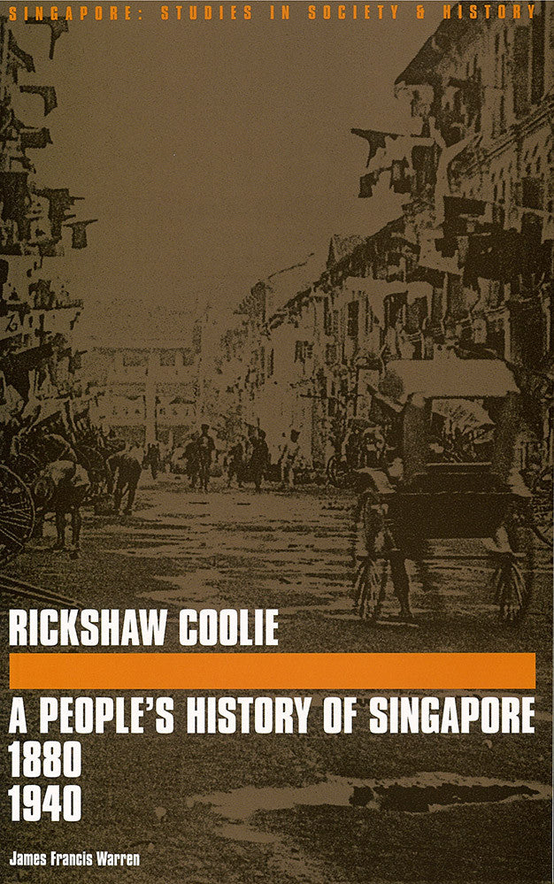 Rickshaw Coolie A Peoples History Of Singapore 1880 1940