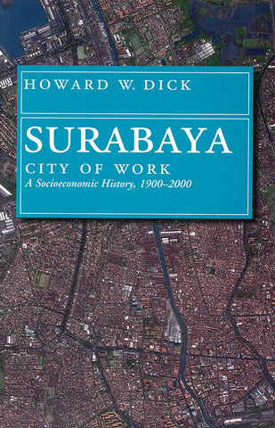 Surabaya, City of Work: A Socioeconomic History, 1900-2000