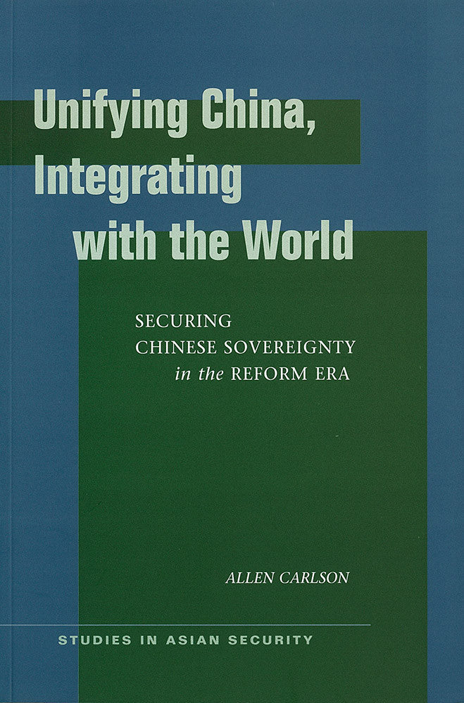 Unifying China, Integrating with the World: Securing Chinese Sovereignty in the Reform Era