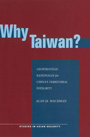Why Taiwan? Geostrategic Rationales for China's Territorial Integrity