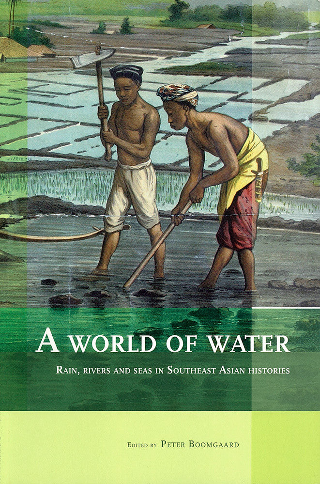 A World of Water: Rain, Rivers and Seas in Southeast Asian Histories