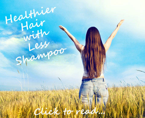 Healthier Hair with Less Shampoo
