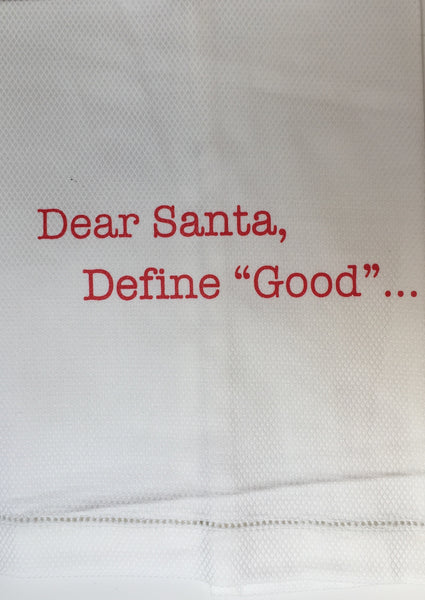 "T067003 - Dear Santa, Define ""Good"".... Tea Towel"