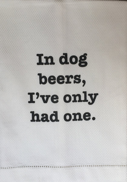 T067018 - In dog beers, I've only had one - Tea Towel