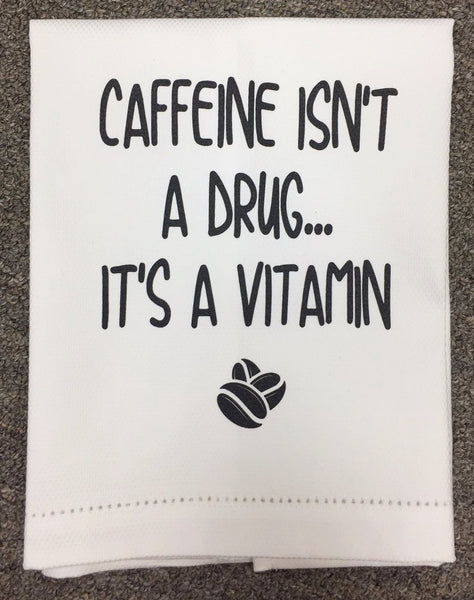 T067038 - Caffeine isn't a drug, it's a vitamin   Tea Towel