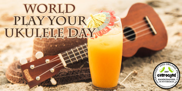 OverSoyed Fine Organic Products - World Play Your Ukulele Day