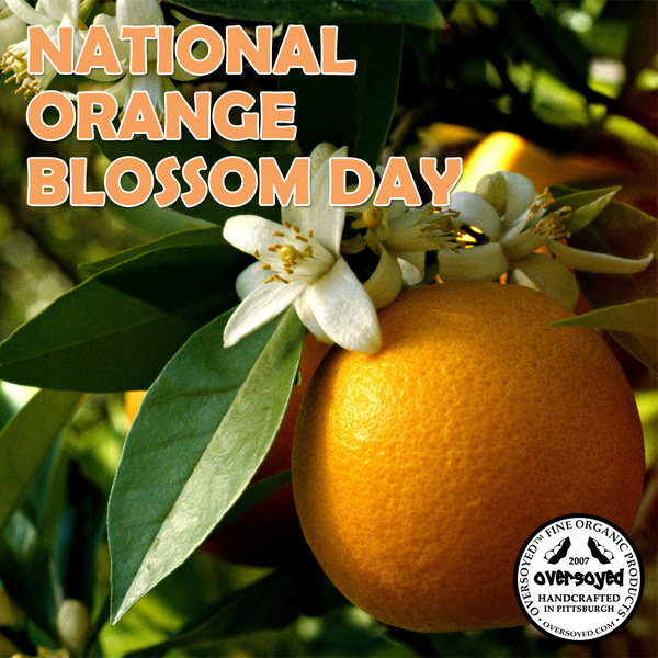 OverSoyed Fine Organic Products - National Orange Blossom Day