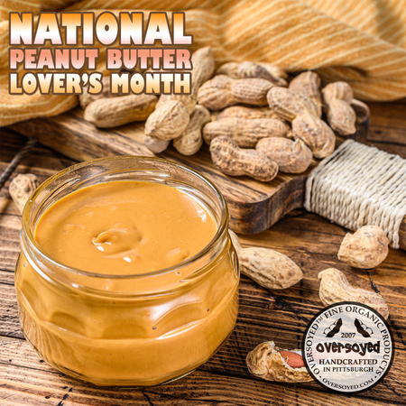 OverSoyed Fine Organic Products - National Peanut Butter Lover's Month