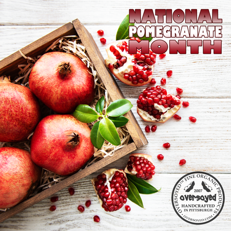 OverSoyed Fine Organic Products - National Pomegranate Month