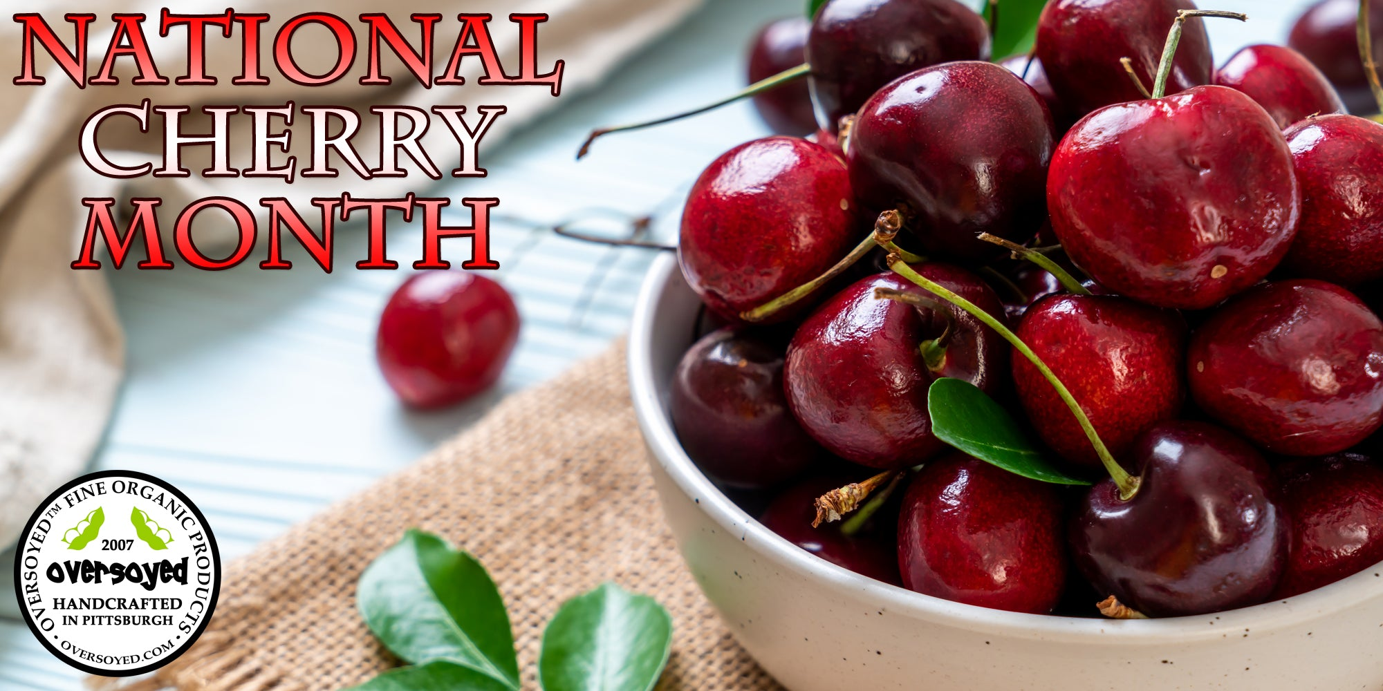 OverSoyed Fine Organic Products - National Cherry Month