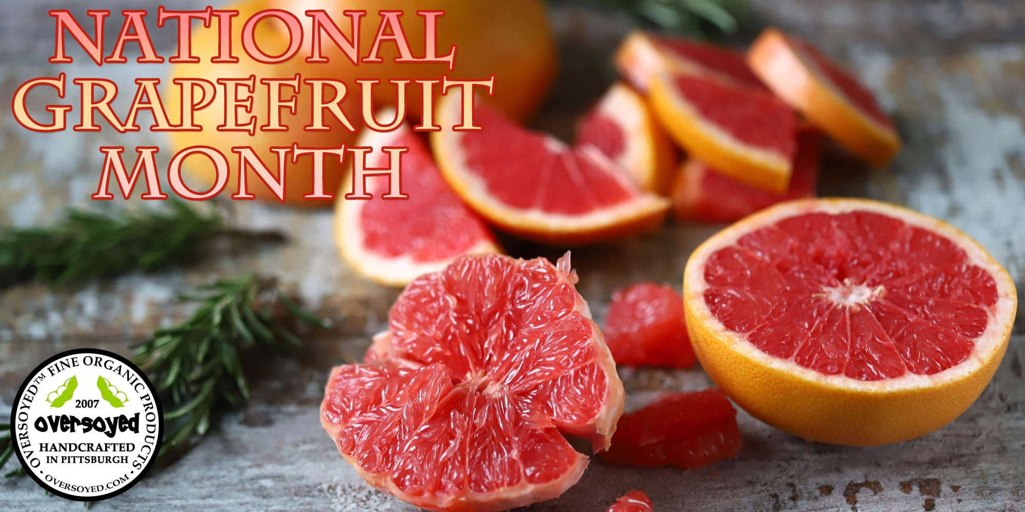 OverSoyed Fine Organic Products - National Grapefruit Month Collection