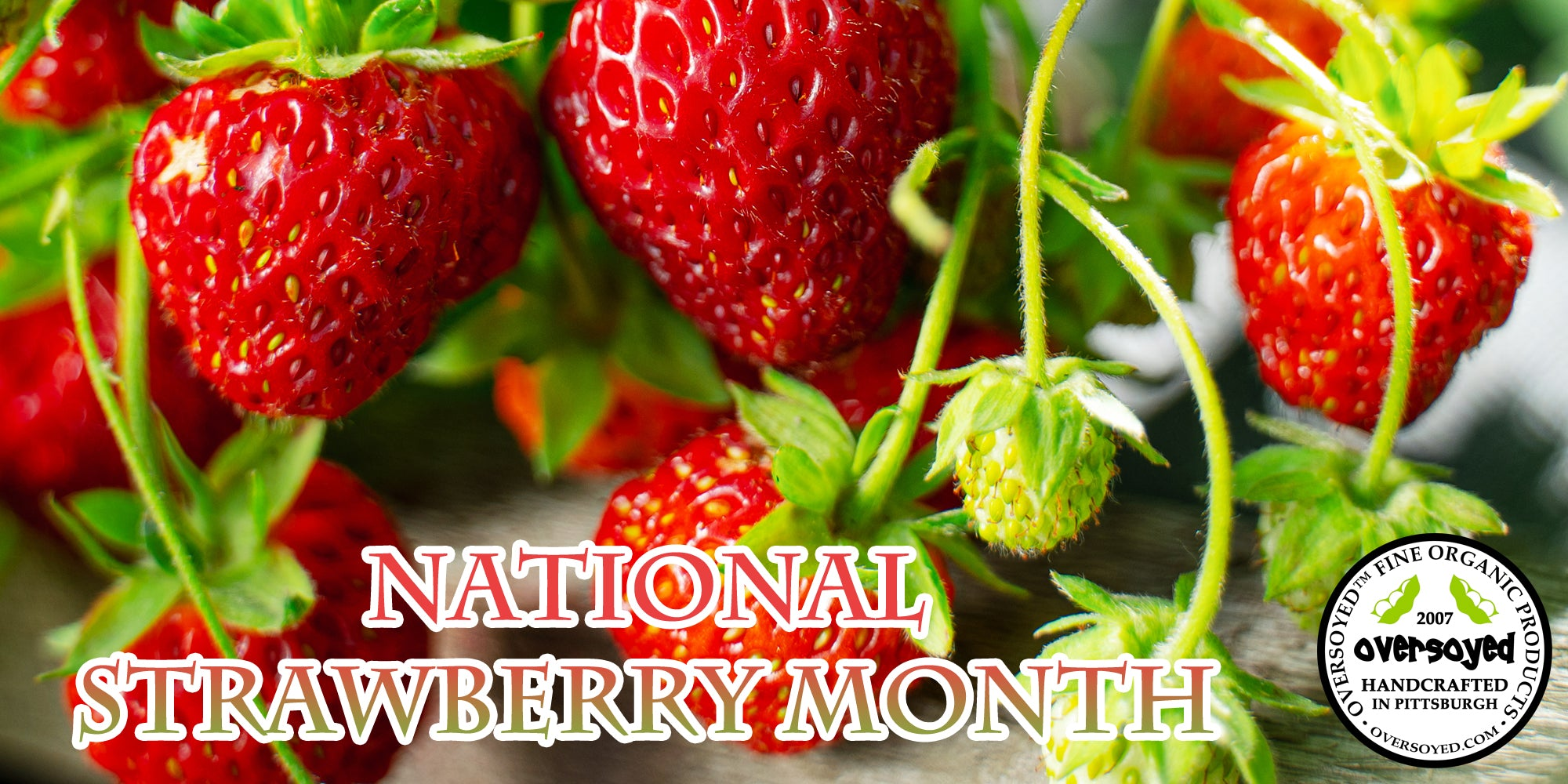 OverSoyed Fine Organic Products - National Strawberry Month Collection
