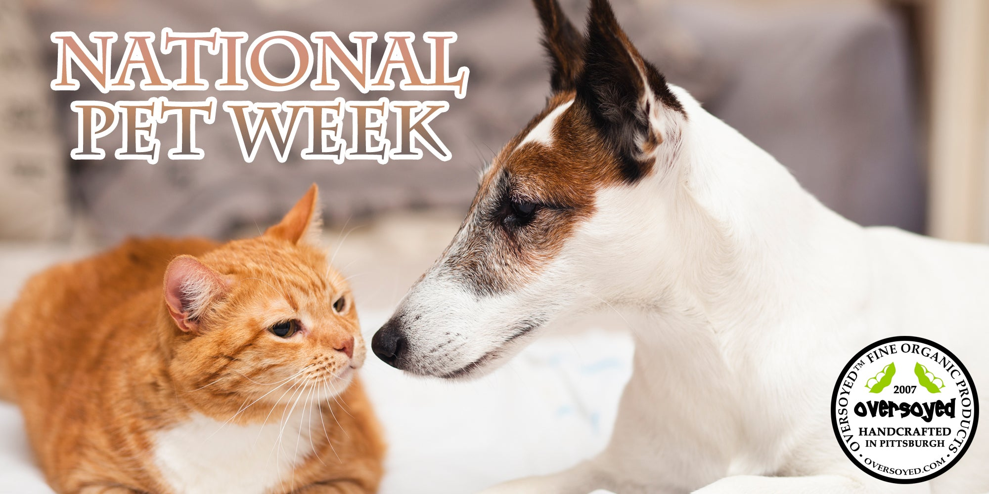 OverSoyed Fine Organic Products - National Pet Week