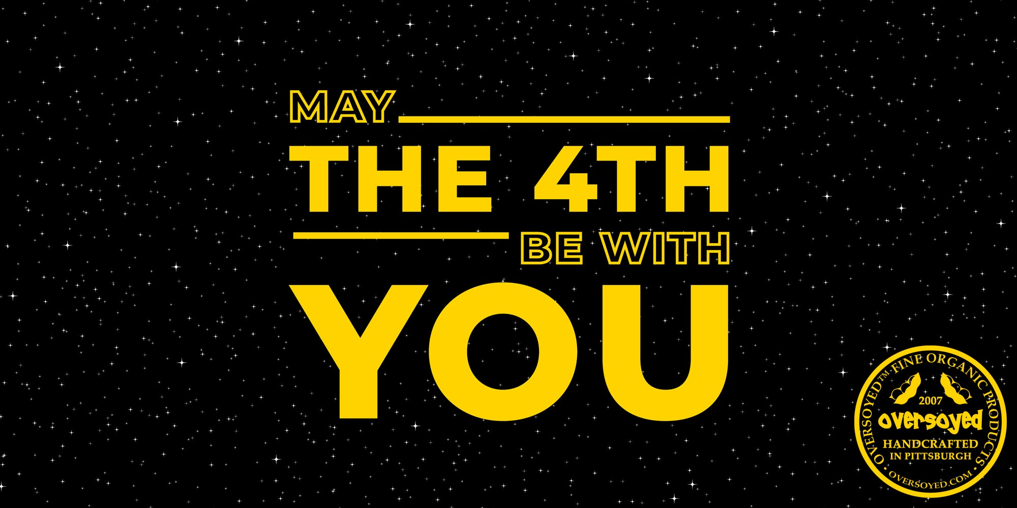 OverSoyed Fine Organic Products - May The 4th Be With You