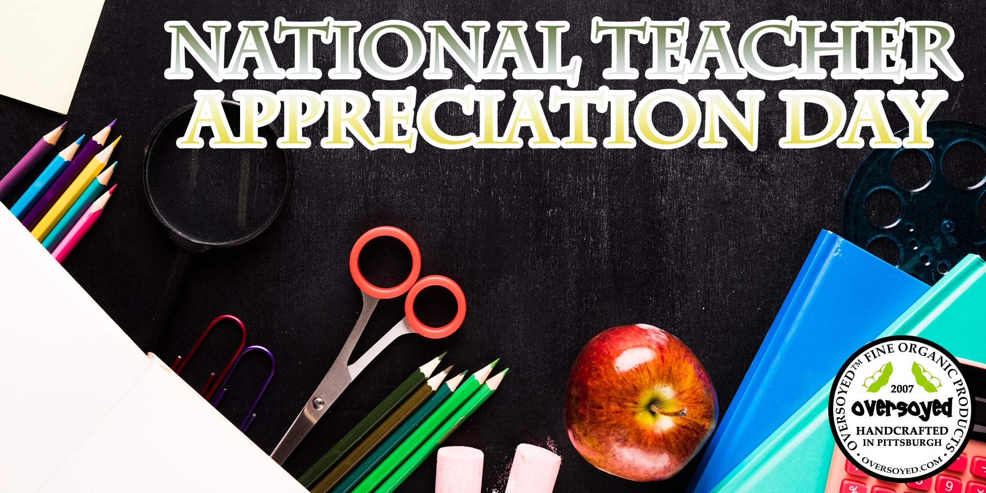 OverSoyed Fine Organic Products - National Teacher Appreciation Day