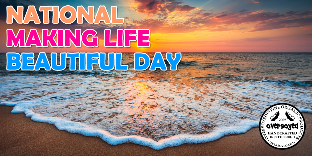OverSoyed Fine Organic Products - National Making Life Beautiful Day