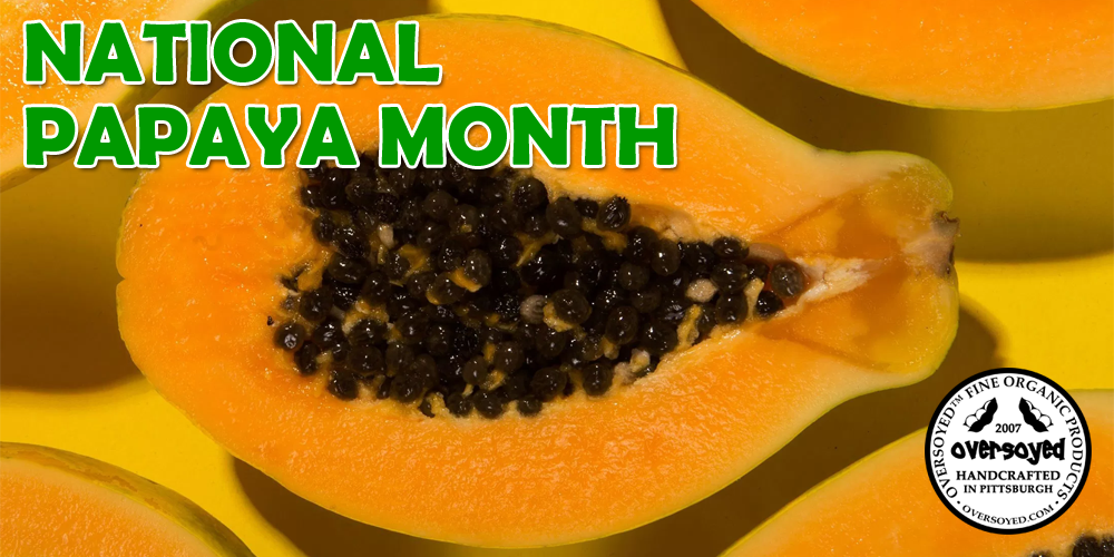 OverSoyed Fine Organic Products - National Papaya Month Collection