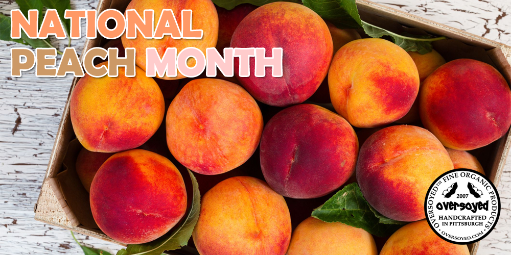OverSoyed Fine Organic Products - National Peach Month