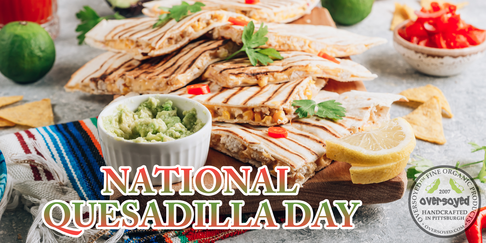 OverSoyed Fine Organic Products - National Quesadilla Day