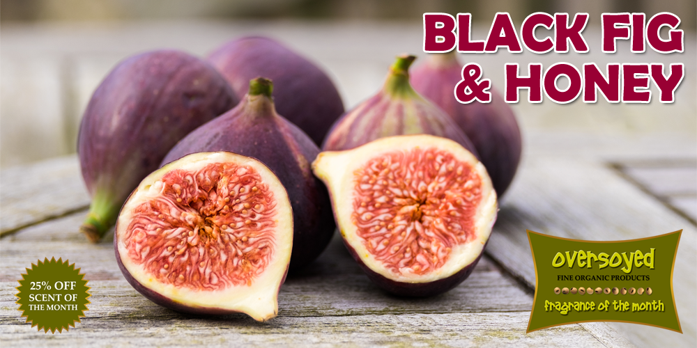 OverSoyed Fine Organic Products - Fragrance of the Month - Black Fig & Honey