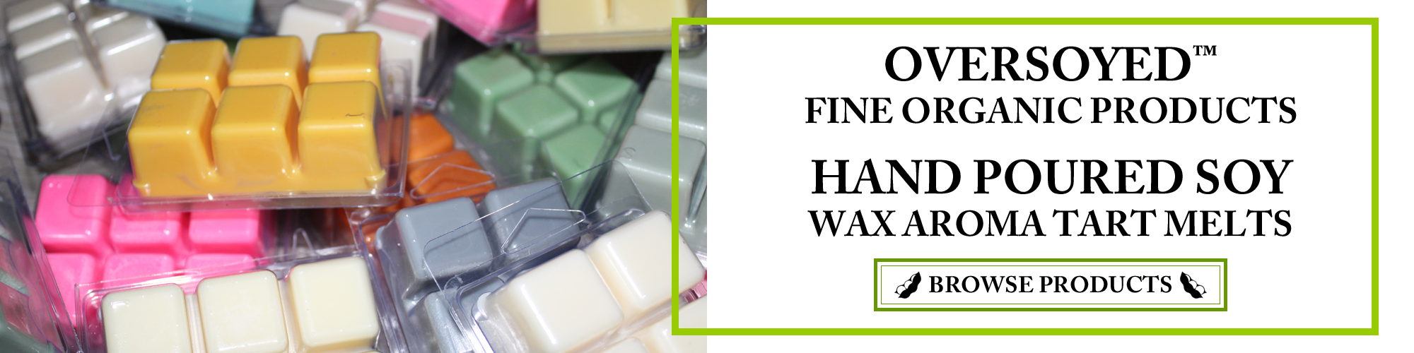 OverSoyed Fine Organic Products - Hand Poured Soy Wax Aroma Tart Melts