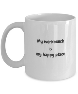 Workbench is My Happy Place 11 Ounce Mug