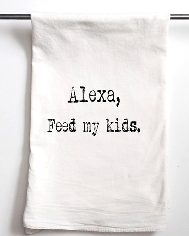 Alexa Feed My Kids Flour Sack Towel - Aspen Lane