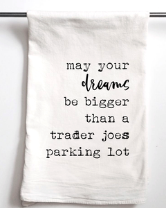 Dreams Bigger than Trader Joes Flour Sack Towel - Aspen Lane