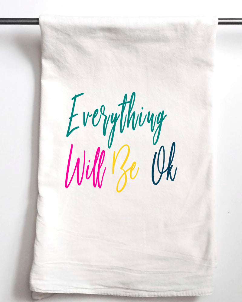 Everything Will Be OK Flour Sack Towel - Aspen Lane