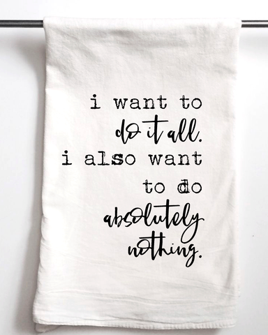 I Want to Do It All Flour Sack Towel - Aspen Lane