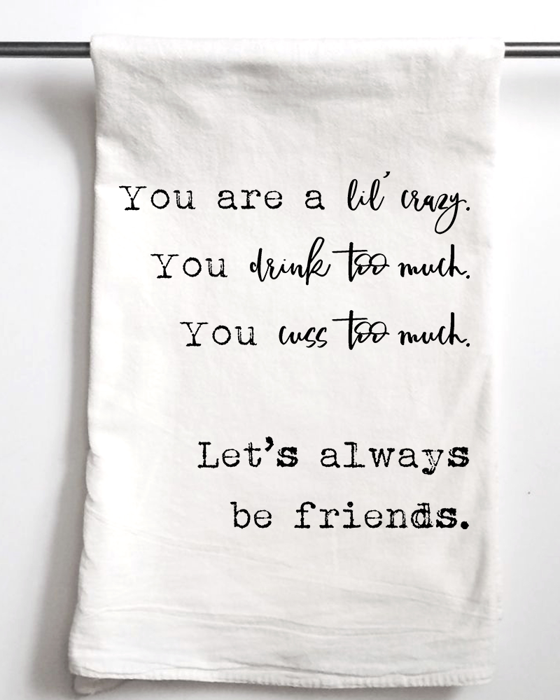 Let's Always Be Friends Flour Sack Towel - Aspen Lane
