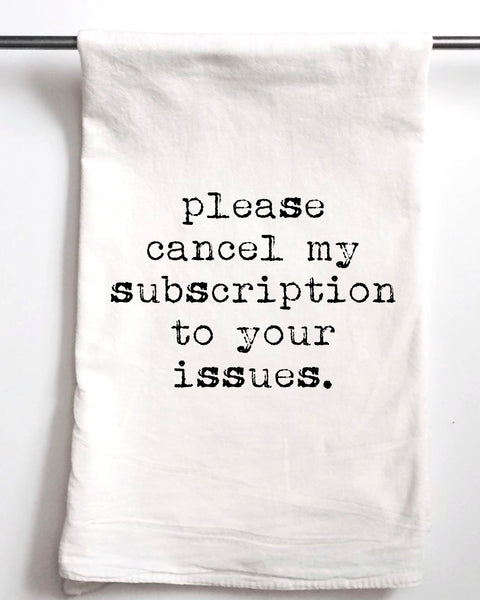 Please Cancel My Subscription to Your Issues Flour Sack Towel - Aspen Lane