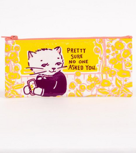 Pretty Sure No One Asked You Pencil Case