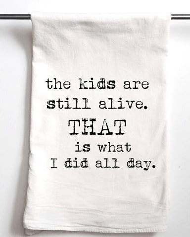 The Kids are Alive, that is what I did all day Flour Sack Towel - Aspen Lane