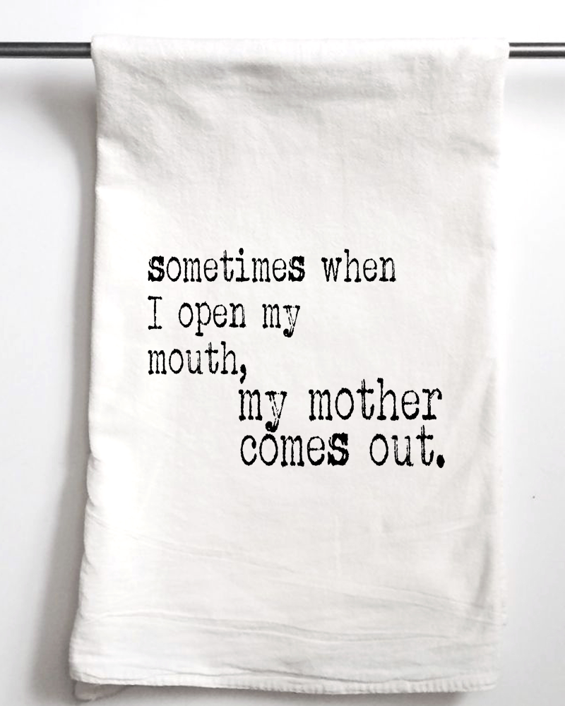 My Mother Comes Out Flour Sack Towel - Aspen Lane
