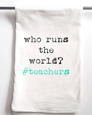 Who Runs the World #teachers Flour Sack Towel - Aspen Lane
