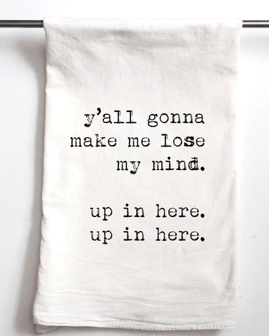 Y'all Gonna Make Me Lose My Mind Flour Sack Towel - Aspen Lane