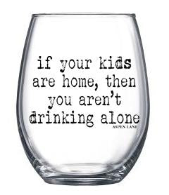 If Your Kids are Home You Aren't Drinking Alone 21 oz Stemless Wine Glass - Aspen Lane