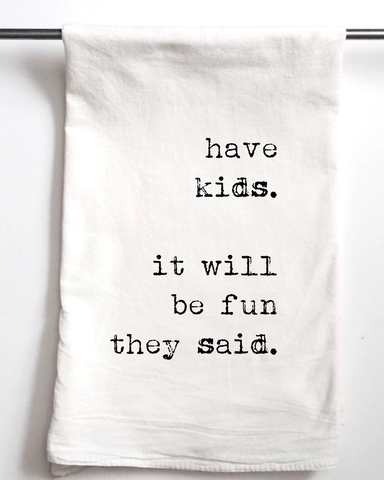 Have Kids They Say Flour Sack Towel - Aspen Lane