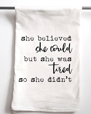 She Believed She Could But She Was Tired Flour Sack Towel - Aspen Lane