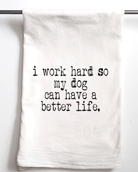 I Work Hard for my dog to have a better life Flour Sack Towel - Aspen Lane