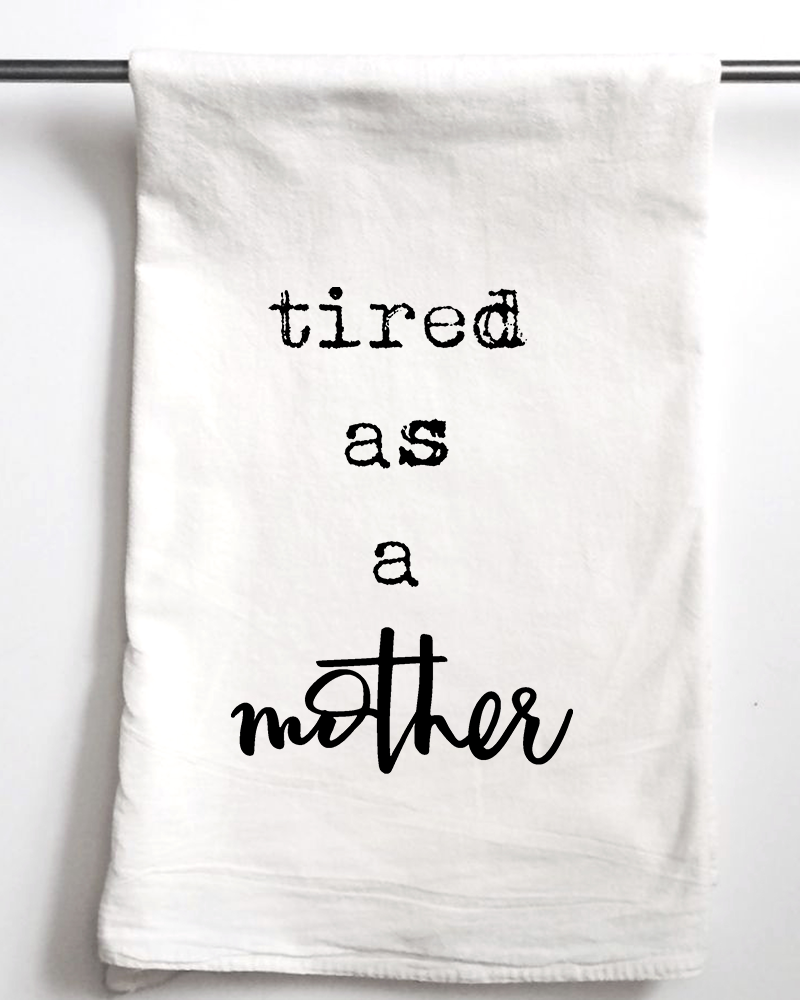 Tired as a Mother Flour Sack Towel - Aspen Lane