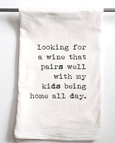 Which Wine Pairs Well with My Kids Being Home All Day Flour Sack Towel - Aspen Lane