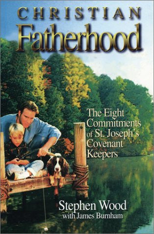 Christian Fatherhood: The Eight Commitments of St. Joseph's Covenant Keepers