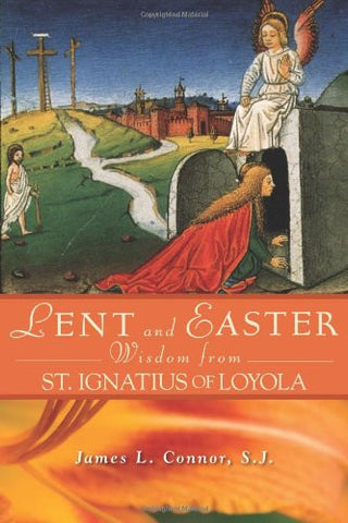 Lent and Easter Wisdom From St. Ignatius of Loyola