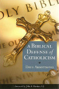 A Biblical Defense of Catholicism- Dave Armstrong