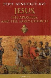 Jesus, the Apostles and the Early Church- Pope Benedict XVI