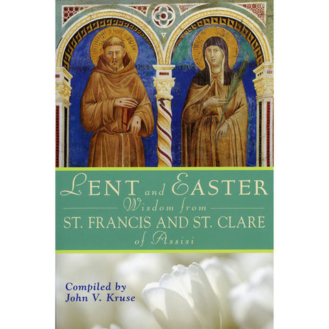 Lent and Easter Wisdom from St Francis and Clare of Assisi