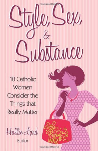 Style, Sex, and Substance: 10 Catholic Women Consider the Things that Really Matter