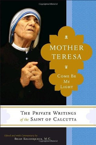 Mother Teresa: Come Be My Light - The Private Writings of the Saint of Calcutta